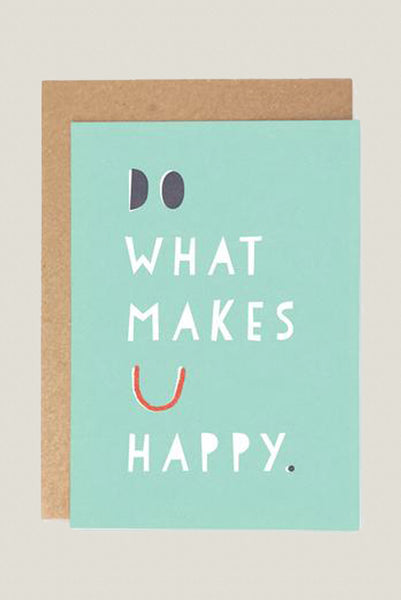 Do What Makes You Happy - Greetings Card