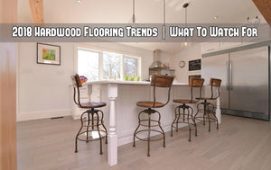 2018 Hardwood Flooring Trends | What to Watch For