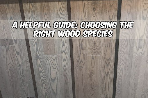 A Guide to Choosing your Wood Species