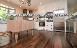 Polyurethane or Oil Finished Hardwood Flooring | Understanding the Difference