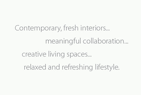 Contemporary, fresh interiors... meaningful collaboration... creative living spaces... releaxed and refreshing lifestyle.