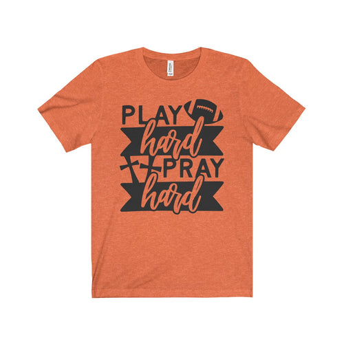 Play Hard Pray Hard- Short Sleeve Tee