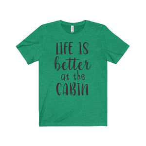 Life is Better at the Cabin - Short Sleeve Tee