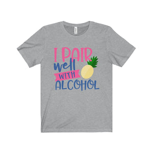 I Pair Well With Alcohol - Short Sleeve Tee