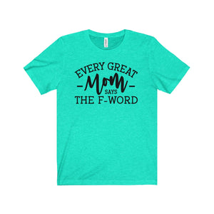 Every Great Mom Says the F-Word - Short Sleeve Tee
