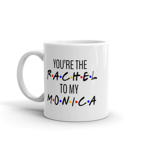You're The Rachel To My Monica Mug