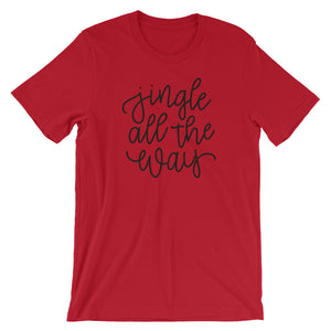Jingle All The Way - Unisex T-Shirt