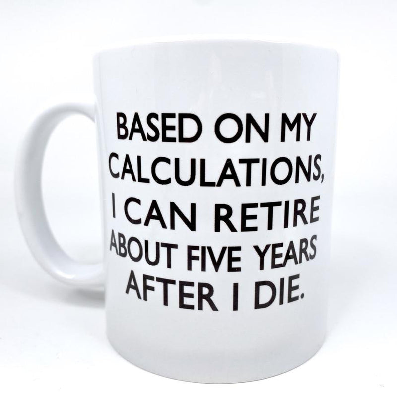 retire, retirement, retire after I die, funny retirement, retirement gift, funny gift, funny mug, retirement mug, mug, coffee, coffee lover, funny retirement