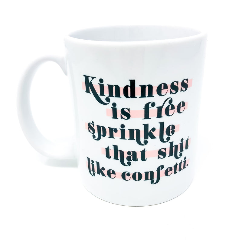 kindness is free sprinkle that shit like confetti, funny gift, cussword, pottymouth, potty mouth, cuss word, kind, shit, funny, work mug, workplace humor, corporate humor, coffee, coffee mug, tea, caffeine, decaf, handmade, unique gift, handmade, mug, mug life, be kind, don't be an asshole, tired