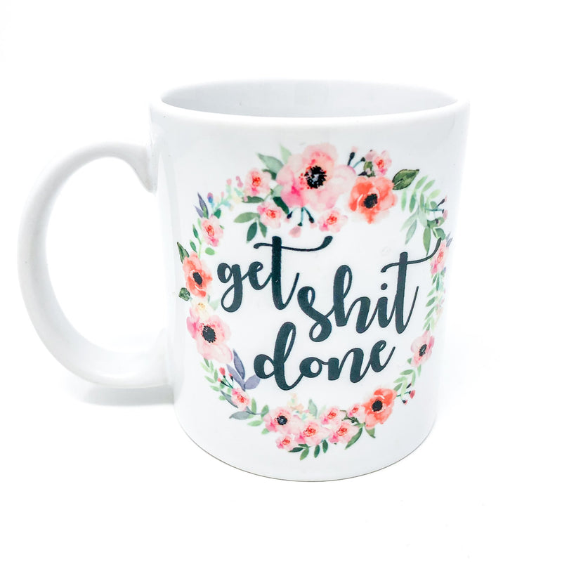 get shit done, get it done, motivational, inspirational, mug, coffee mug, funny mug, gift for her, unique, handmade, potty mouth, cuss, shit, work mug, mug life, drinkware