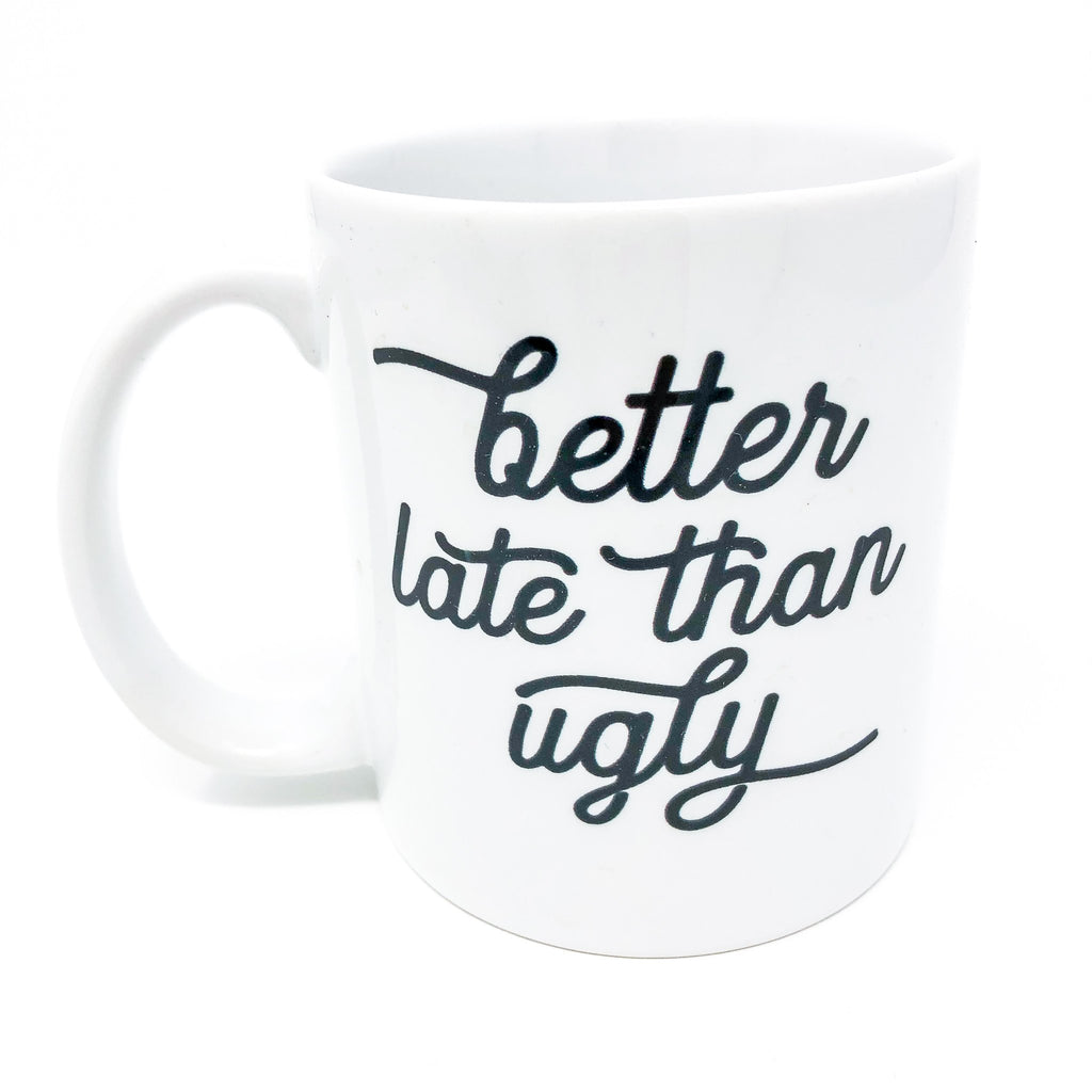 better late than ugly, always late, running late, coffee lover, mug, mug life, funny mug, make-up, glam, gift for her, gift for coworker, unique, handmade, funny, sorry I'm late, late, coffee mug, coffee addict