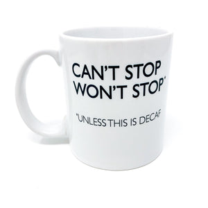 can't stop won't stop, funny mug, coffee lover, gift, caffeine, decaf, mug life, coffee, mug, unique gift, funny