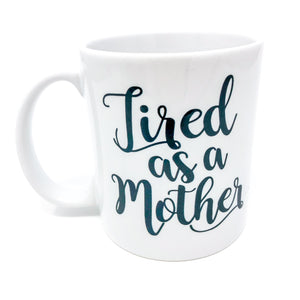 tired as a mother, mama, gift for her, gift for mom, tired, Tired AF, Caffeine, Decaf, coffee, coffee mug, coffee lover, mug life, mug, unique, gift, always tired, funny, caffeinated, mama