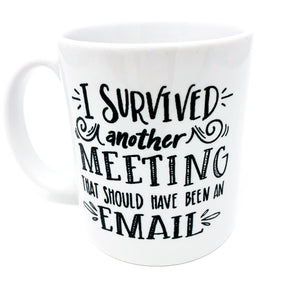 survived another meeting that should have been an email, email, meeting, coworker, coffee, caffeine, decaf, mug, coffee addict, corporate humor, work gift, funny, unique, coffee mug, coworker, gift