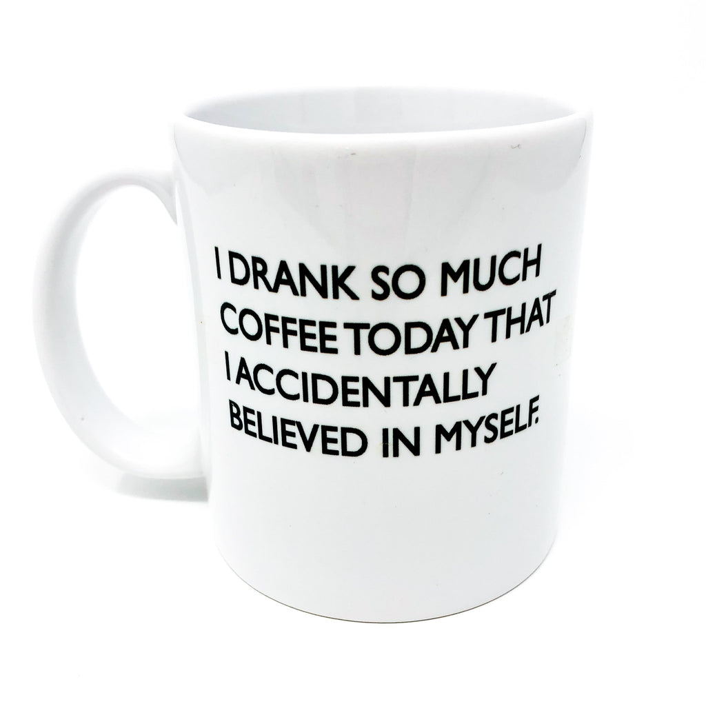 drank so much coffee I accidentally believed in myself, motivational, inspirational, funny, mug, coffee mug, coffee lover, coffee addict, caffeine, decaf, unique, handmade, coworker, gift, mug, coffee, office humor, corporate humor