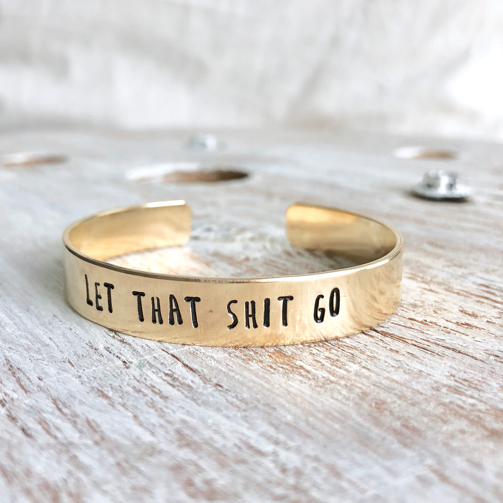 Let That Shit Go Hand Stamped Bangle
