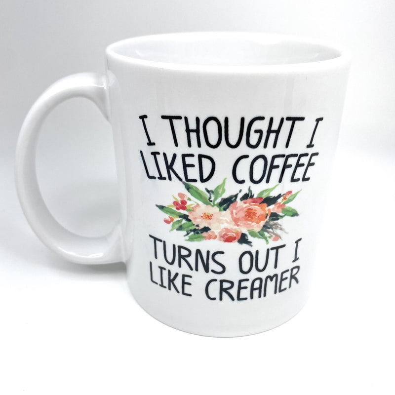 Turns out I like Creamer Mug - CLT Boutique