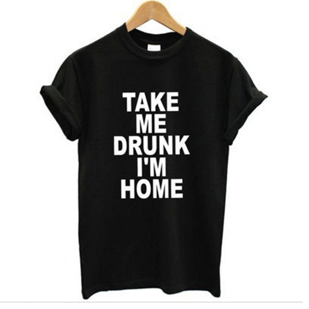 Take Me Drunk I'm Home Tee
