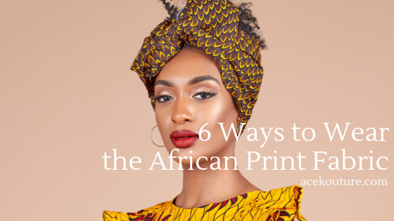 6 Ways to Wear the African Print Fabric