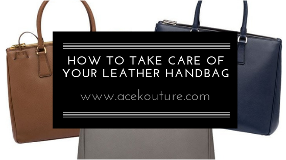 How To Take Care of Your Leather Handbag