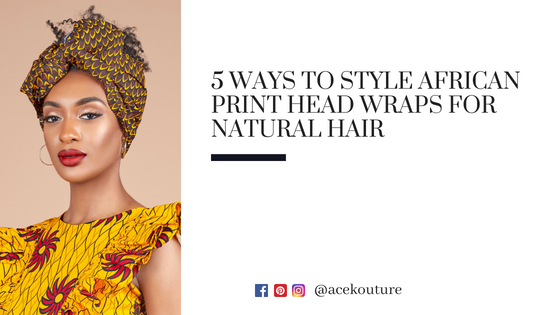 5 Ways To Style African Print Head Wraps for Natural Hair