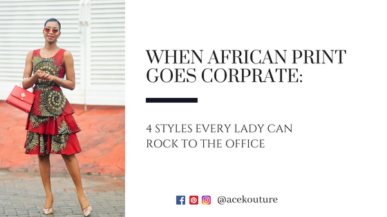 When African Print Goes Corporate: 4 Styles Every Lady Can Rock to the Office