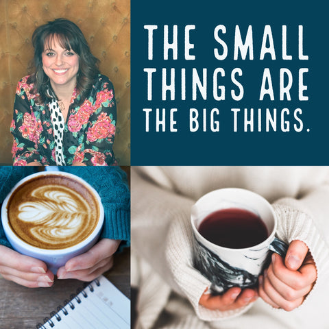 Letshavacuppa - Why I believe the Small things are the BIG things.