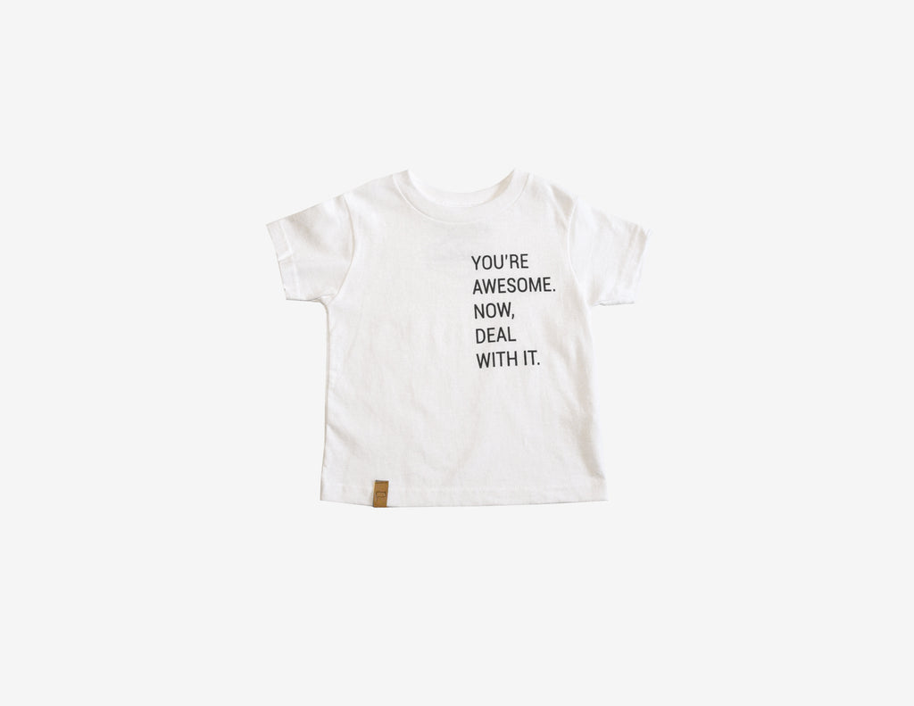 YOU'RE AWESOME. NOW DEAL WITH IT. // T-Shirt Blanc Enfant // White Toddler Tee