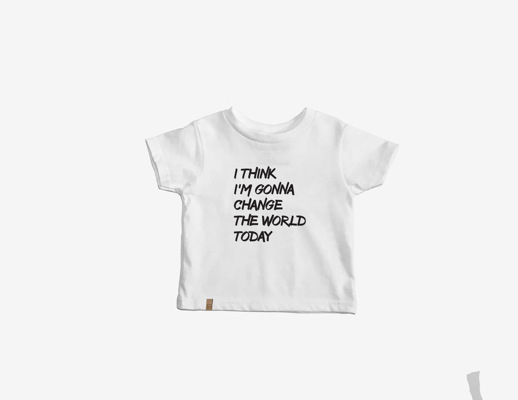 I THINK I'M GONNA CHANGE THE WORLD TODAY // T-Shirt Blanc Enfant // Toddler Tee White