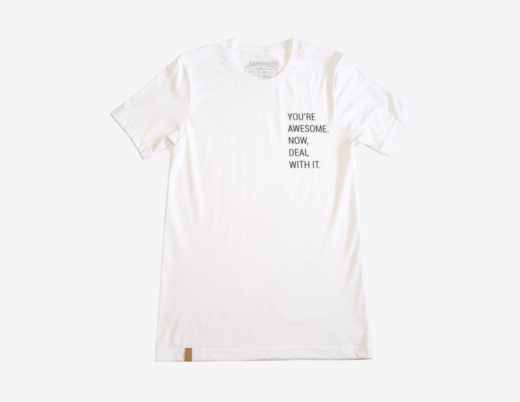 YOU'RE AWESOME. NOW DEAL WITH IT. // T-Shirt Blanc // White Tee