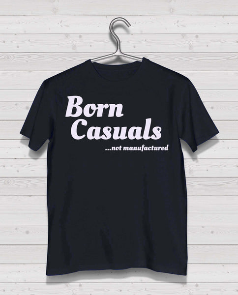 "Born Casuals Black Short Sleeve TShirt - ""not manufactured"" white print"