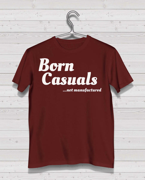 "Born Casuals Maroon Short Sleeve TShirt - ""not manufactured"" red print"