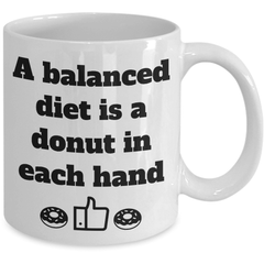 A Balanced Diet Is A Donut In Each Hand - Coffee Mug