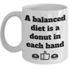 Image of A Balanced Diet Is A Donut In Each Hand - Coffee Mug