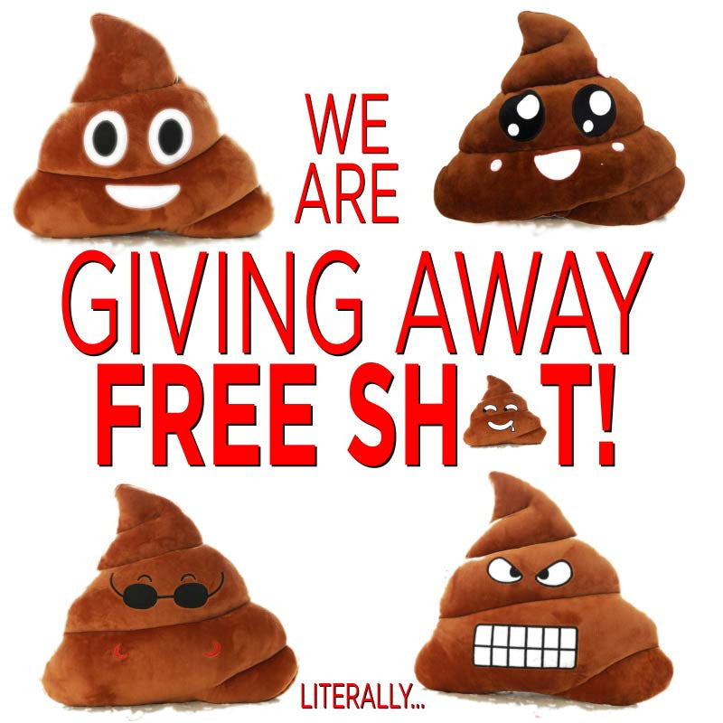 💩We are Giving Away Free Sh*t!…… Literally!💩