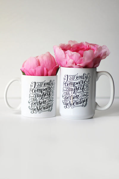 Mug - I will only compare myself to the person I was yesterday - howjoyfulshop
