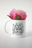 Mug - Never, ever give up - howjoyfulshop