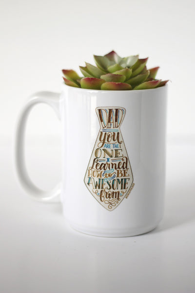 Mug - Dad, you are the one I learned how to be awesome from - howjoyfulshop