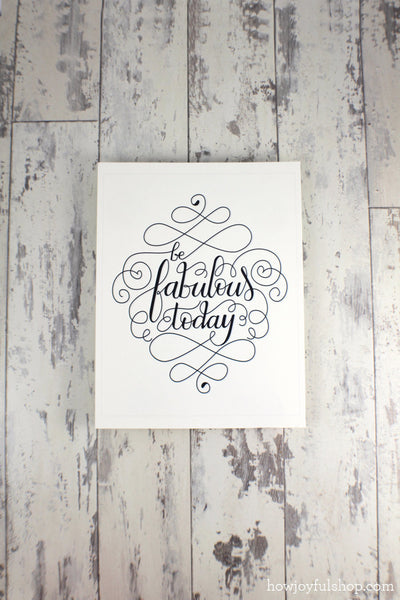 Art print  - Be fabulous today - howjoyfulshop