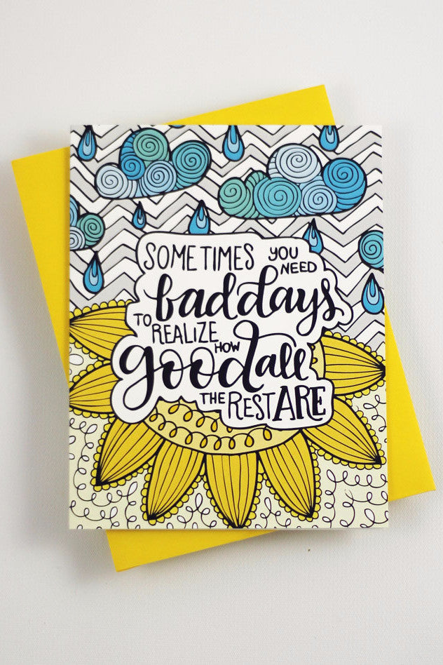 Card - Sometimes you need a bad day to realize how good all the rest are - howjoyfulshop