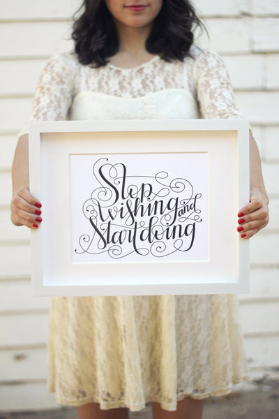 Art print  - Stop wishing start doing - howjoyfulshop