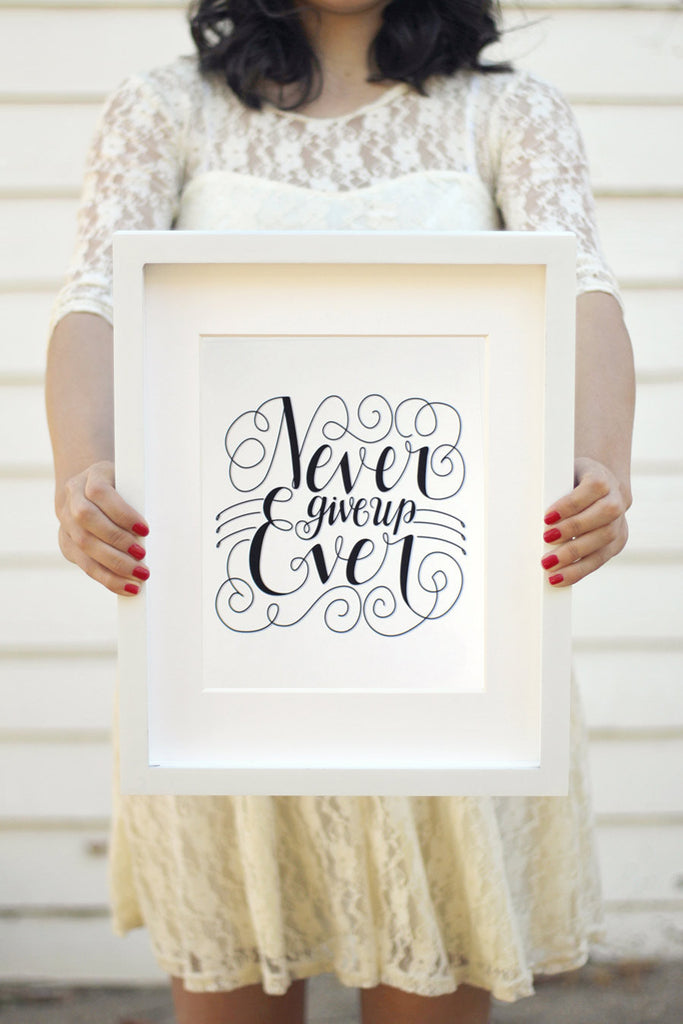 Art print  - Never give up EVER - hand lettering - howjoyfulshop