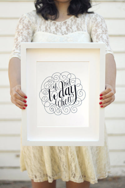 Art print - if not today when? - howjoyfulshop