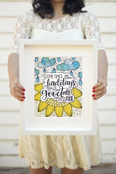 Art print - Sometimes you need bad days to realize how good all the rest are - howjoyfulshop