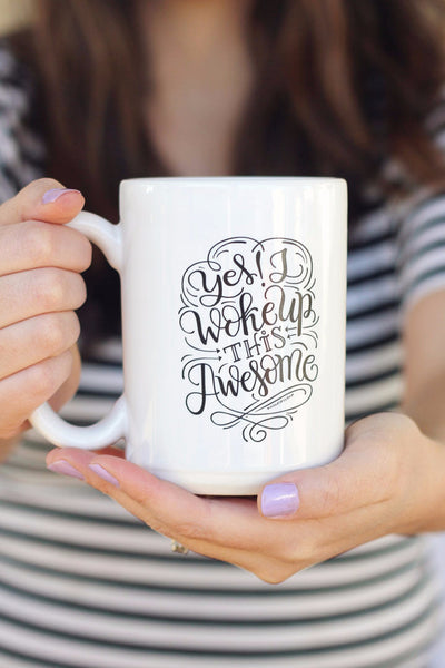 Mug - Yes I woke up this awesome - howjoyfulshop
