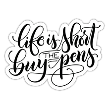 Load image into Gallery viewer, Life is short, buy the pens - Sticker - white matte