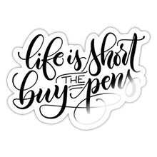 Load image into Gallery viewer, Life is short, buy the pens - Sticker - white glossy