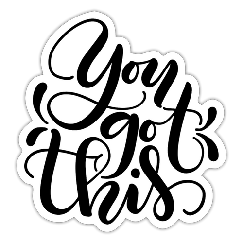 You got this - Sticker - white matte
