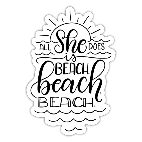 All she does is beach. beach. beach. - Sticker - white matte