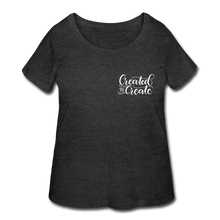 Load image into Gallery viewer, Created to create - Women's Curvy T-Shirt - deep heather